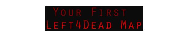 Your First Left 4 Dead Map - Valve Developer Community